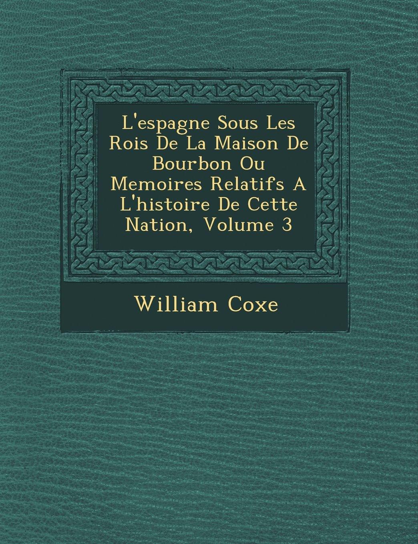 Download L'espagne Sous Les Rois De La Maison De Bourbon Ou Memoires Relatifs A L'histoire De Cette Nation, Volume 3 (French Edition) ebook