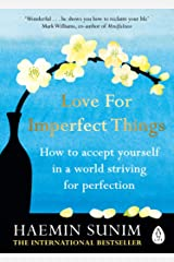 Love for Imperfect Things: The Sunday Times Bestseller: How to Accept Yourself in a World Striving for Perfection Kindle Edition