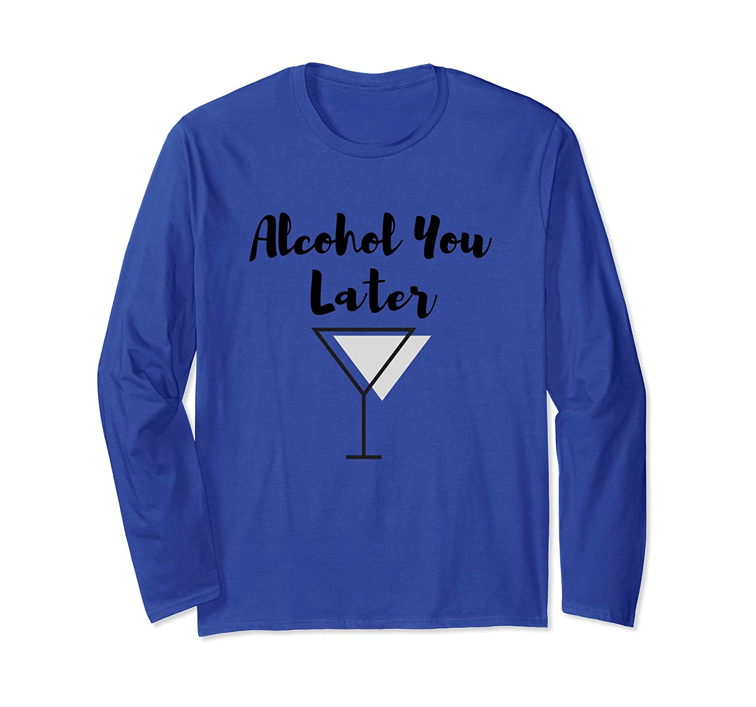 Alcohol You Later Long sleeve T-Shirt (Martini)-mt