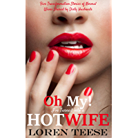 Oh, My! I've Turned into a Hotwife: Five Transformation Stories of Normal Wives Shared by Dirty Husbands (Hotwife…
