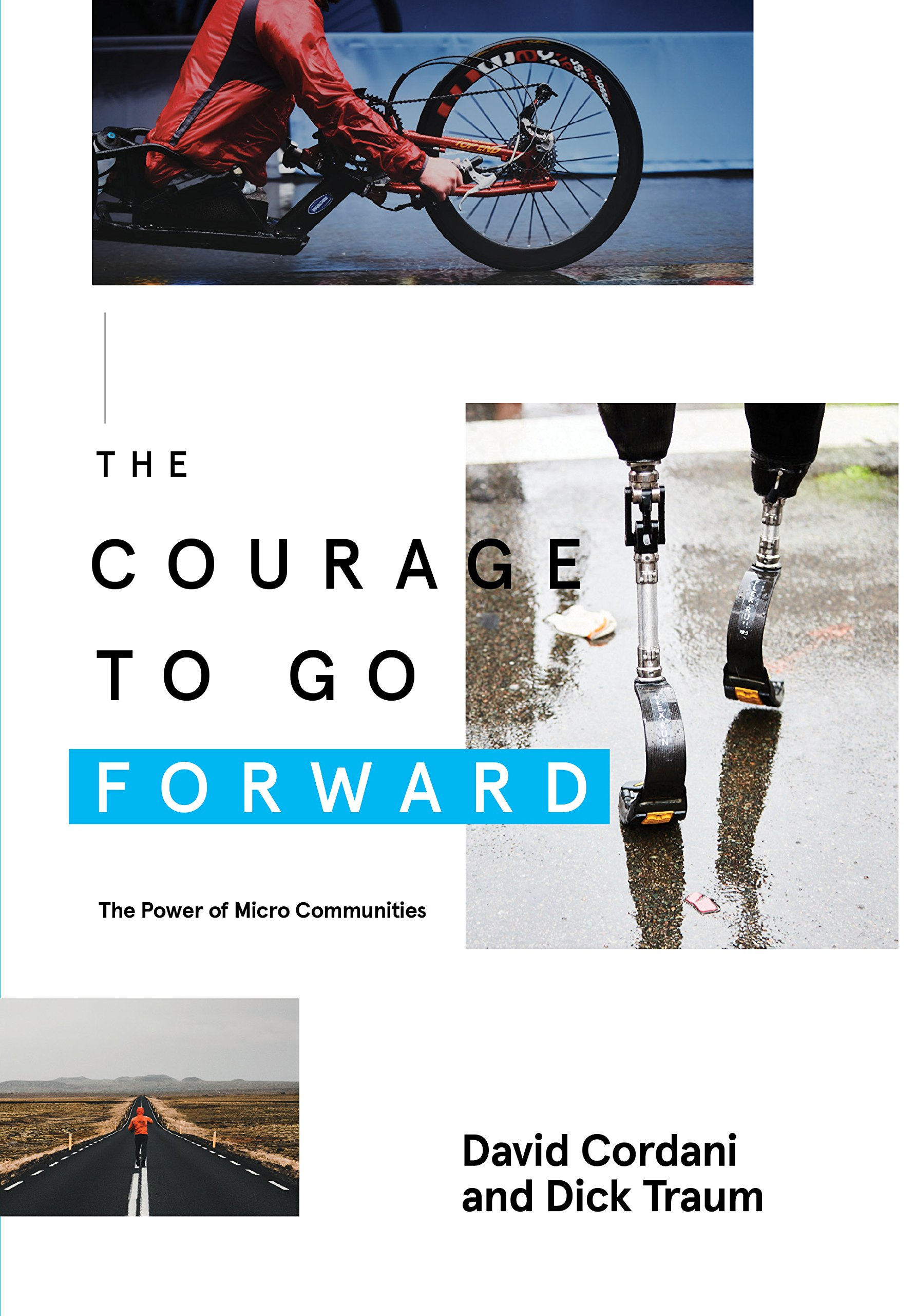 The Courage to Go Forward: The Power of Micro Communities Hardcover – July 17, 2018 David Cordani Dick Traum Morgan James Publishing 1642791601