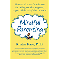 Mindful Parenting: Simple and Powerful Solutions for Raising Creative, Engaged, Happy Kids in Today's Hectic World (English Edition)