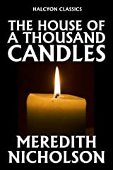 The House of a Thousand Candles by Meredith Nicholson (Unexpurgated Edition) (Halcyon Classics) Kindle Edition