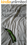 To Love Thy Neighbour