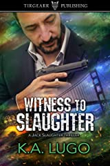 Witness to Slaughter: Jack Slaughter Thrillers: #2 Kindle Edition