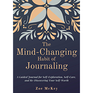 The Mind-Changing Habit of Journaling: A Guided Journal for Self-Exploration, Self-Care, and Re-Discovering Your Self…