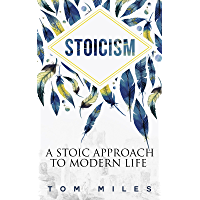 Stoicism: A Stoic Approach To Modern Life (English Edition)