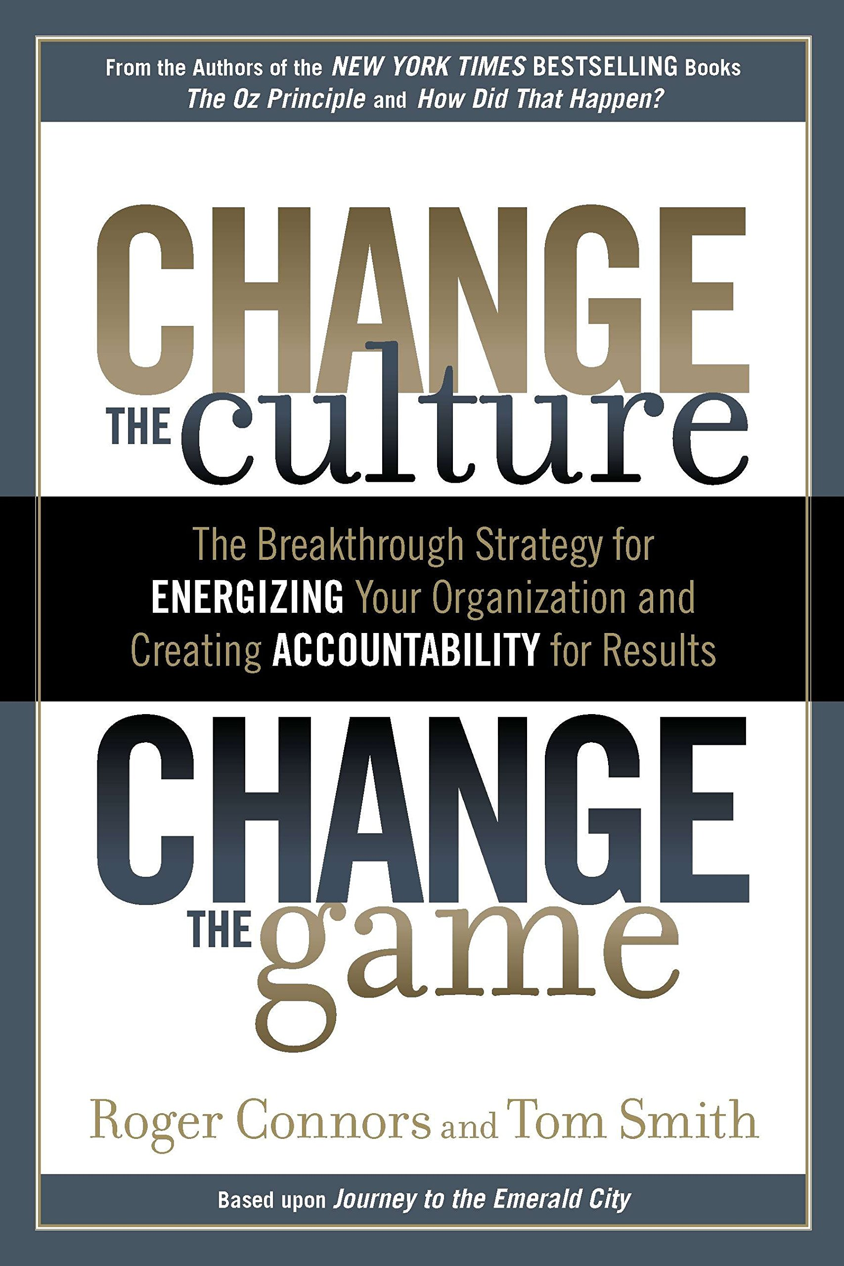 Change the Culture, Change the Game: The Breakthrough Strategy for Energizing Your Organization and Creating Accounta bility for Results ebook
