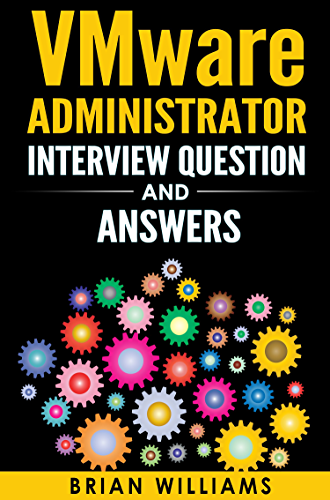 VMware  : VMware Administrator Interview Question And Answers - Prepare and Face Interview with Confidence and get Your dream JOB as VMware or Virtualization ... Hyper V;   Storage; EMC)