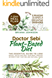 Doctor Sebi Plant-Based Diet: The Essential Guide to Lose Weight, Detox and Heal Your Body Through Intermittent Fasting and Natural Food. 9 Reasons to Adopt a Healthy Lifestyle Preventing Diseases