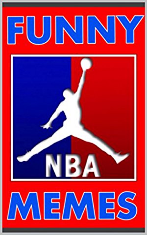 Memes: Funny NBA Memes: Basketball Humor and Jokes (Funny Bonus Memes)