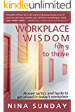 Workplace Wisdom for 9 to thrive: Proven tactics and hacks to get ahead in today's workplace
