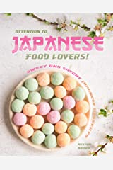 Attention to Japanese Food Lovers!: Sweet and Savory Japanese Desserts Kindle Edition