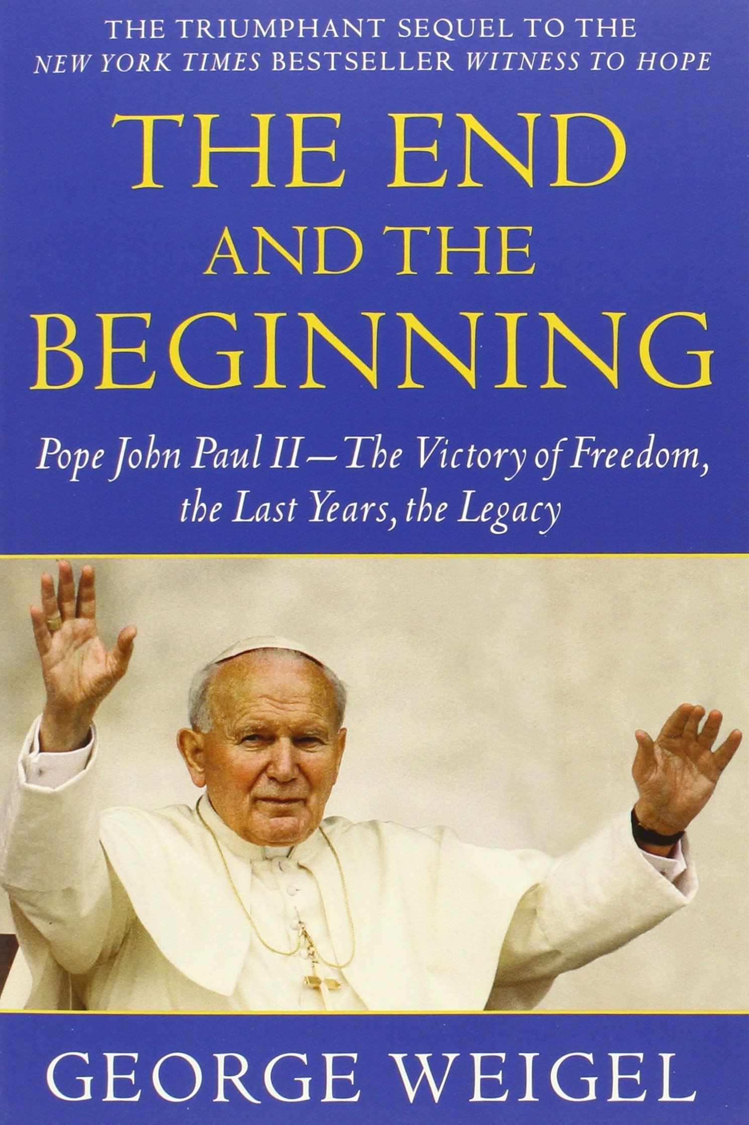 The End And The Beginning: Pope John Paul Iithe Victory Of Freedom, The Last  Years, The Legacy: George Weigel: 9780385524803: Amazon: Books
