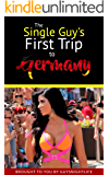 The Single Guy's First Trip To Germany: A travel guide to help guys get the most out of the nightlife in Germany on their trip