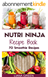 Nutri Ninja Recipe Book: 70 Smoothie Recipes for Weight Loss, Increased Energy and Improved Health (Nutri Ninja Recipes Book 1) (English Edition)