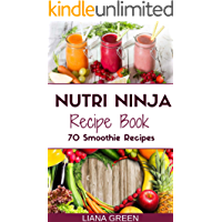 Nutri Ninja Recipe Book: 70 Smoothie Recipes for Weight Loss, Increased Energy and Improved Health (Nutri Ninja Recipes…