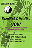 Daily Routines: Simple Solutions for Health and Longevity (Beautiful & Healthy YOU! Anti-Aging and Longevity Secrets of the Ancients Revealed. Book 2)