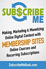 Subscribe Me: Making, Marketing & Monetizing Online Digital Content with Membership Sites, Online Courses and Recurring Subscriptions (Digital Creators Academy Book 2) Kindle Edition