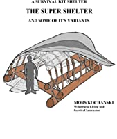 A Survival Kit Shelter The Super Shelter And Some