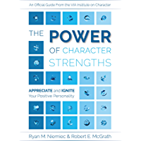 The Power of Character Strengths: Appreciate and Ignite Your Positive Personality (English Edition)