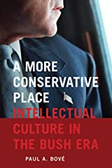 A More Conservative Place: Intellectual Culture in the Bush Era (Re-Mapping the Transnational: A Dartmouth Series in American Studies) Kindle Edition