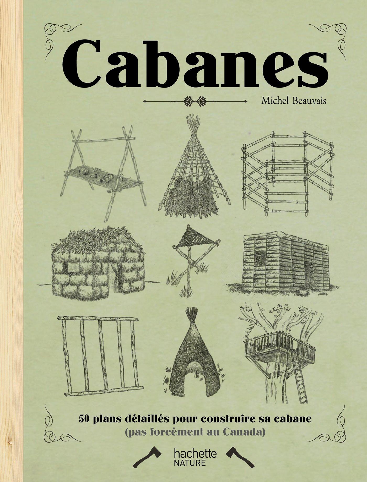 Cabanes 50 Plans Detailles Pour Construire Sa Cabane Loisirs Sports Passions Beauvais Michel 9782012385115 Amazon Com Books