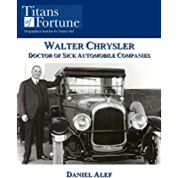 Walter Chrysler: Doctor of Sick Automobile Companies