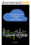 Embedded Software Development for the Internet Of Things: The Basics, the Technologies and Best Practices (English Edition)