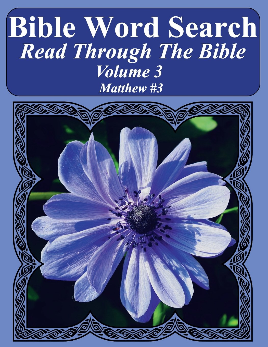 Read Online Bible Word Search Read Through The Bible Volume 3: Matthew #3 Extra Large Print (Bible Word Search Puzzles Jumbo Print Flower Lover's Edition) pdf epub
