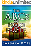 ABCs of Praise and Prayer - How 5 minutes With God Can Change Your Day
