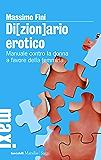 Di[zion]ario erotico: Manuale contro la donna a favore della femmina (Tascabili Maxi. Saggi)