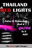 Thailand Red Lights: Tales of Debauchery and a Guide to it All!