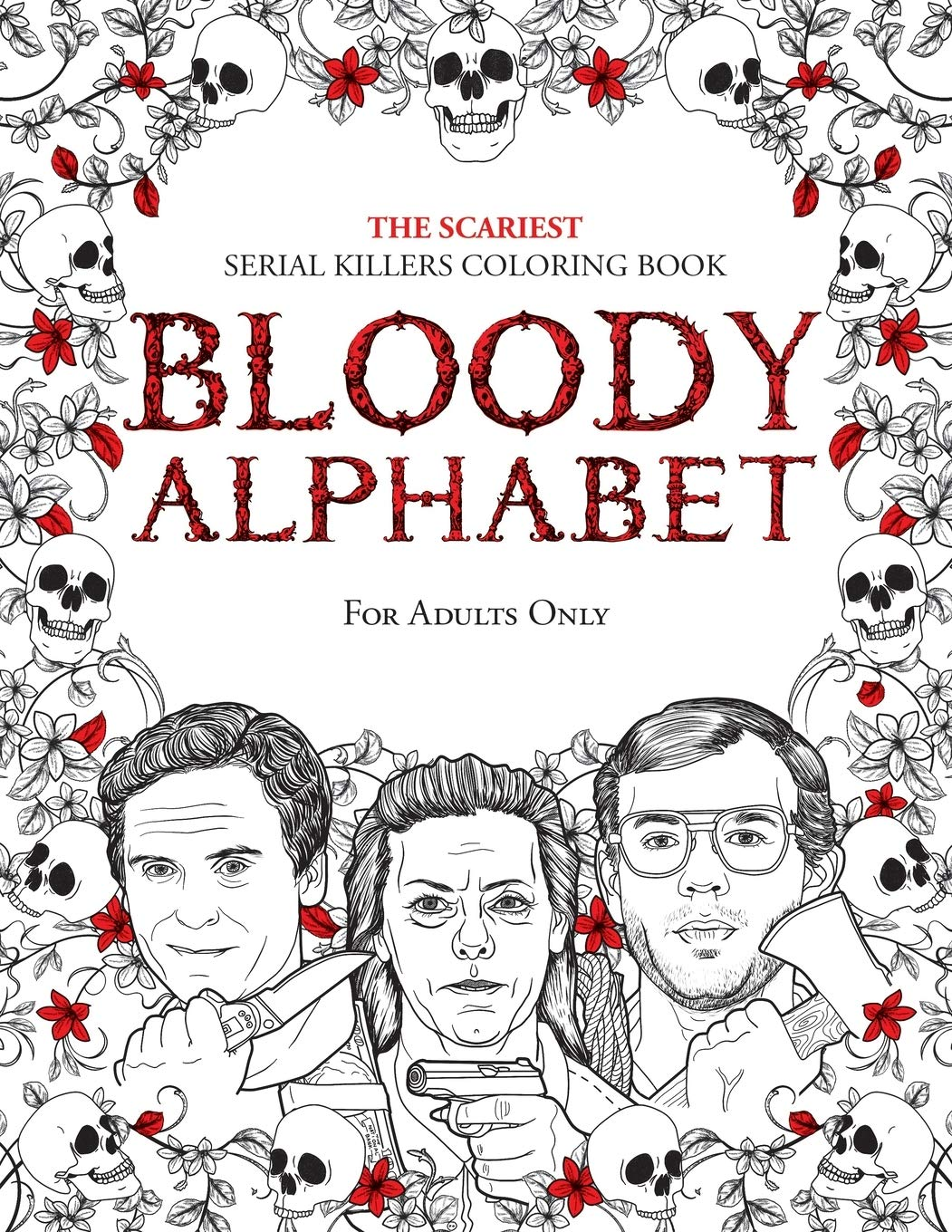 Amazon Com Bloody Alphabet The Scariest Serial Killers Coloring Book A True Crime Adult Gift Full Of Famous Murderers For Adults Only True Crime Gifts 9781702019392 Berry Brian Books