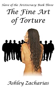 The Fine Art of Torture (Slave of the Aristocracy Book 3)