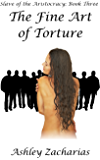 The Fine Art of Torture (Slave of the Aristocracy Book 3) (English Edition)