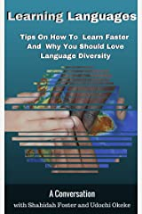 Learning Languages: Tips On How to Learn Languages Faster And Why You Should Love Language Diversity Kindle Edition