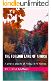 The Foreign Land of Africa: A photo album of Africa in 9 Niches (Landscape photos Book 1)