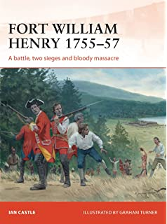 Fort William Henry 1755–57: A battle, two sieges and bloody massacre (