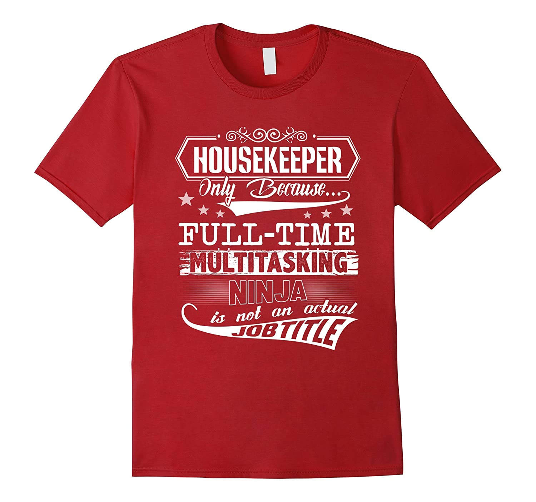 Housekeeper – Only Because Full Time Multitasking Ninja-Teevkd