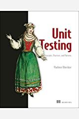 Unit Testing Principles, Practices, and Patterns: Effective testing styles, patterns, and reliable automation for unit testing, mocking, and integration testing with examples in C# Paperback