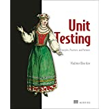 Unit Testing Principles, Practices, and Patterns: Effective testing styles, patterns, and reliable automation for unit testin