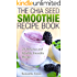 The Chia Seed Smoothie Recipe Book: 21 Delicious and Healthy Smoothie Recipes