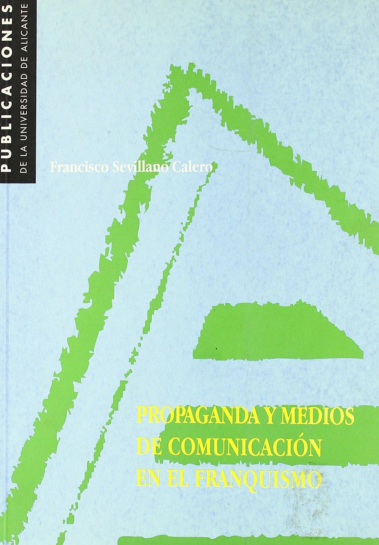 Propaganda y medios de comunicación en el franquismo (Spanish) Paperback – 1998