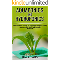 Aquaponics And Hydroponics: 2 BOOKS! Learn How to Grow Using Aquaponics And Hydroponics. Successfully Grow Vegetables and Raise Fish Together, Lower Your ... Fisheries And Much More! (English Edition)