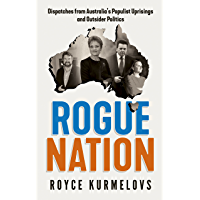 Rogue Nation: Fascinating, relevant, compelling – the one book about Australian politics you must read