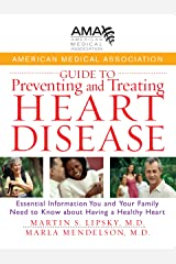American Medical Association Guide to Preventing and Treating Heart Disease: Essential Information You and Your Family Need to Know about Having a Healthy Heart Kindle Edition