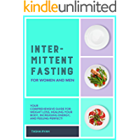 INTERMITTENT FASTING FOR WOMEN AND MEN : Your Comprehensive Guide for Weight Loss, Healing Your Body, Increasing Energy…