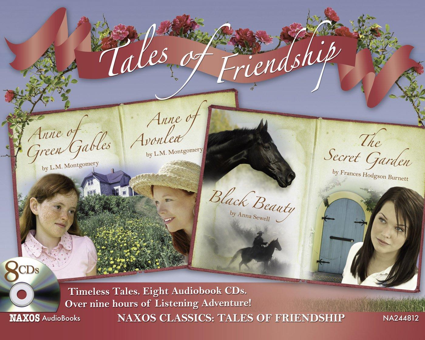 Tales of Friendship: Anne of Green Gables; Anne of Avonlea; Black Beauty; The Secret Garden (Naxos Classics)