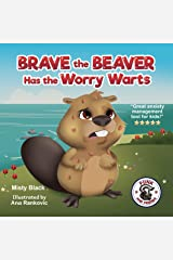 Brave the Beaver Has the Worry Warts: Anxiety and stress management made simple for children. Picture book for kids aged 3-7, preschool to 2nd grade. (Punk and Friends Learn Social Skills) Kindle Edition
